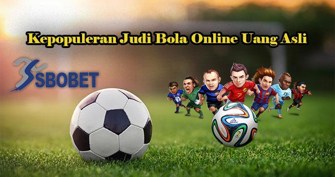 Kepopuleran Judi Bola Online Uang Asli