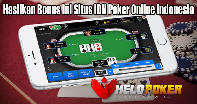 Hasilkan Bonus Ini Situs IDN Poker Online Indonesia